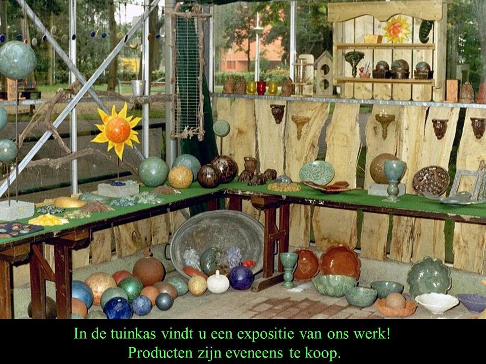 In de tuinkas vindt u een expositie van ons werk! Producten zijn eveneens te koop.