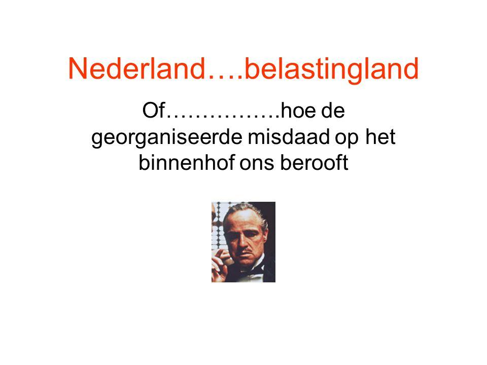 Nederland….belastingland Of…………….hoe de georganiseerde misdaad op het binnenhof ons berooft