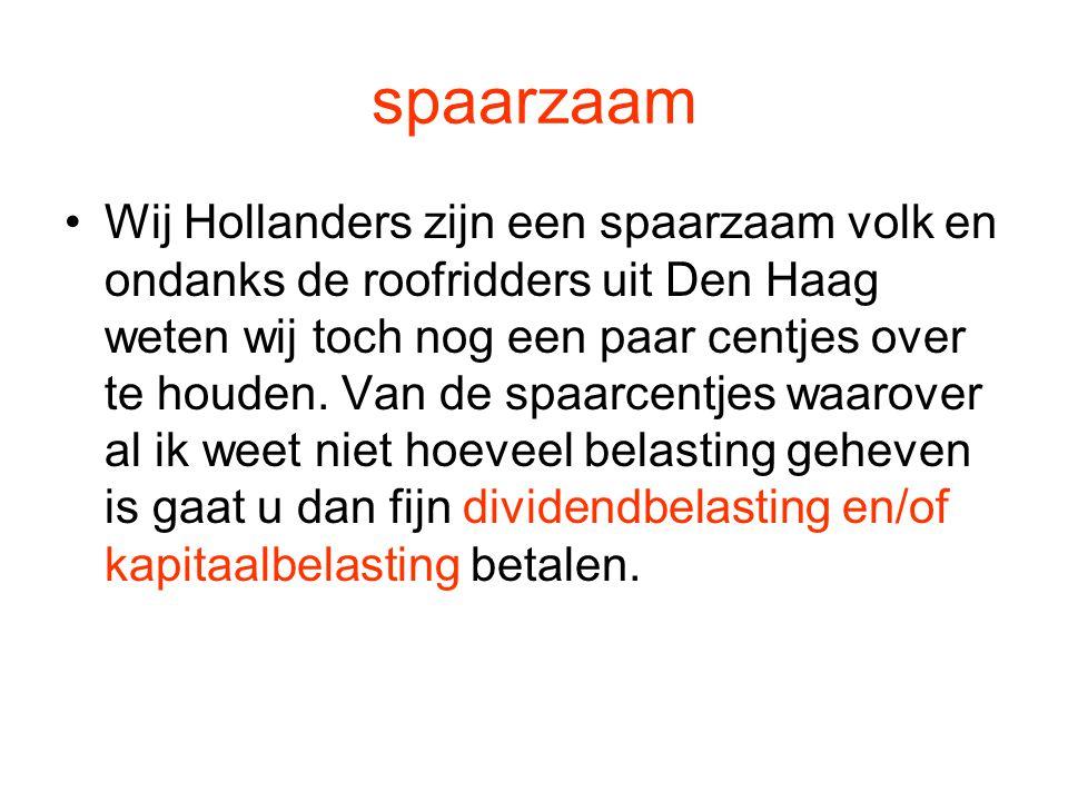 spaarzaam •Wij Hollanders zijn een spaarzaam volk en ondanks de roofridders uit Den Haag weten wij toch nog een paar centjes over te houden. Van de sp