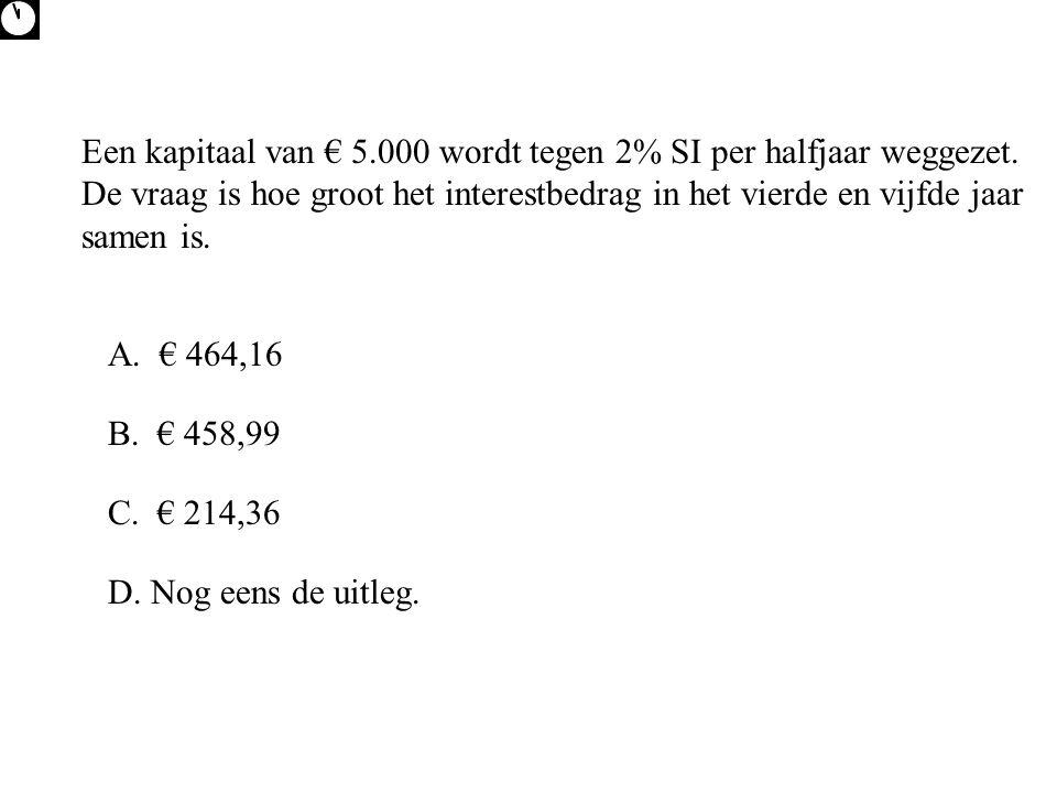 Een kapitaal van € 5.000 wordt tegen 2% SI per halfjaar weggezet.