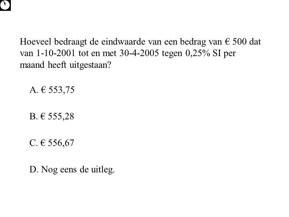 Hoeveel bedraagt de eindwaarde van een bedrag van € 500 dat van 1-10-2001 tot en met 30-4-2005 tegen 0,25% SI per maand heeft uitgestaan.