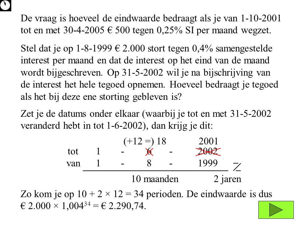 van tot 1 - 6 - 2002 tot van 1 - 8 - 1999 wi2001(+12 =) 18 10 maanden 2 jaren Zo kom je op 10 + 2 × 12 = 34 perioden.