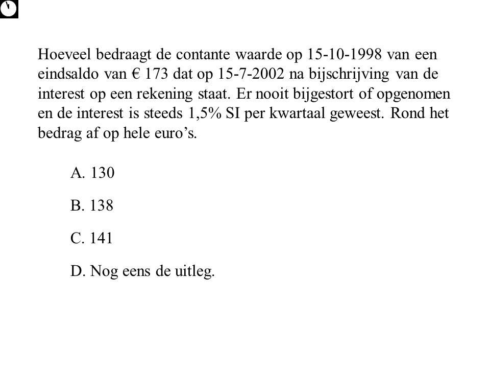 Hoeveel bedraagt de contante waarde op 15-10-1998 van een eindsaldo van € 173 dat op 15-7-2002 na bijschrijving van de interest op een rekening staat.