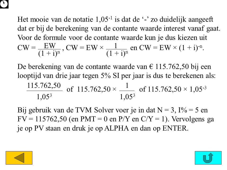 (1 + i) n 1 Het mooie van de notatie 1,05 -1 is dat de '-' zo duidelijk aangeeft dat er bij de berekening van de contante waarde interest vanaf gaat.