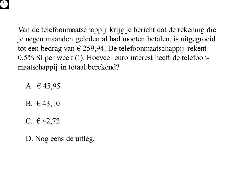 Van de telefoonmaatschappij krijg je bericht dat de rekening die je negen maanden geleden al had moeten betalen, is uitgegroeid tot een bedrag van € 259,94.