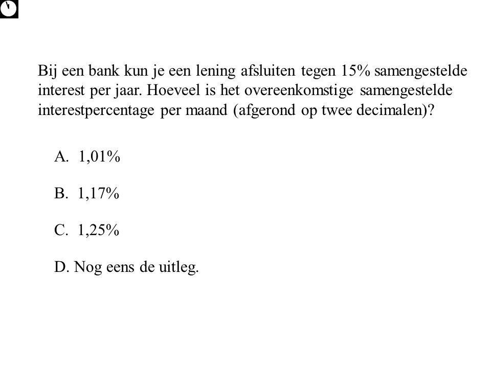 Bij een bank kun je een lening afsluiten tegen 15% samengestelde interest per jaar.