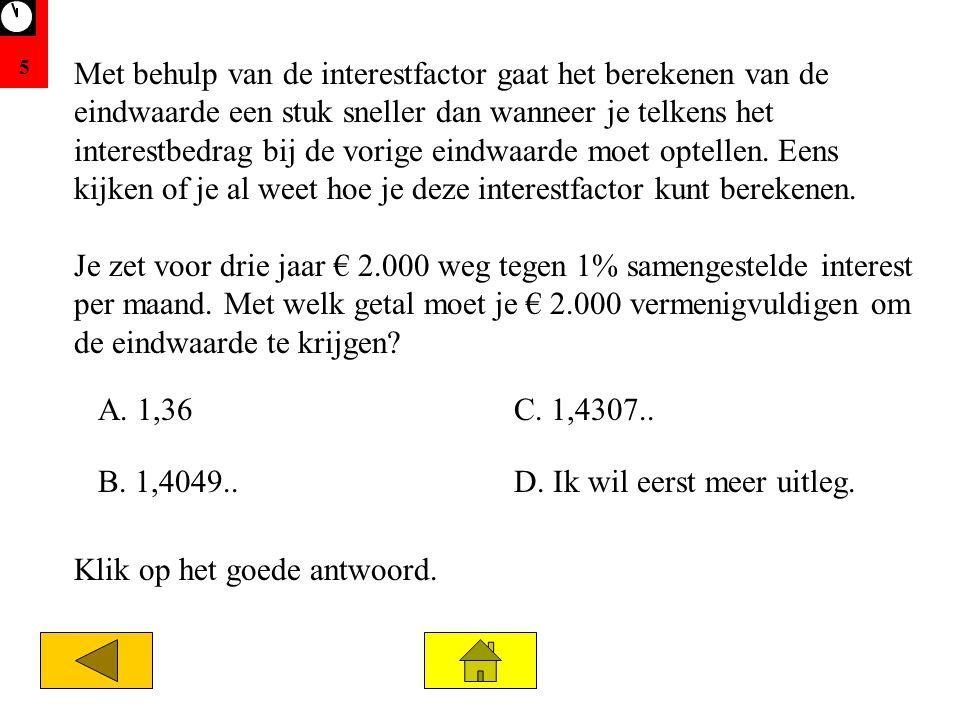 5 Je zet voor drie jaar € 2.000 weg tegen 1% samengestelde interest per maand.