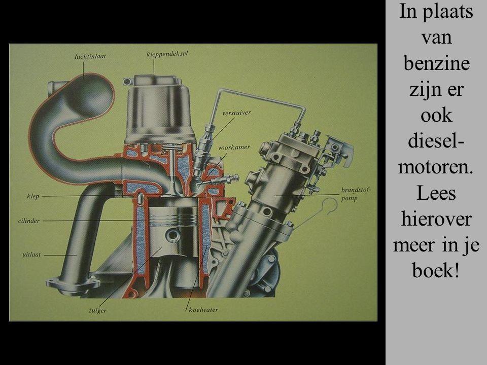 In plaats van benzine zijn er ook diesel- motoren. Lees hierover meer in je boek!