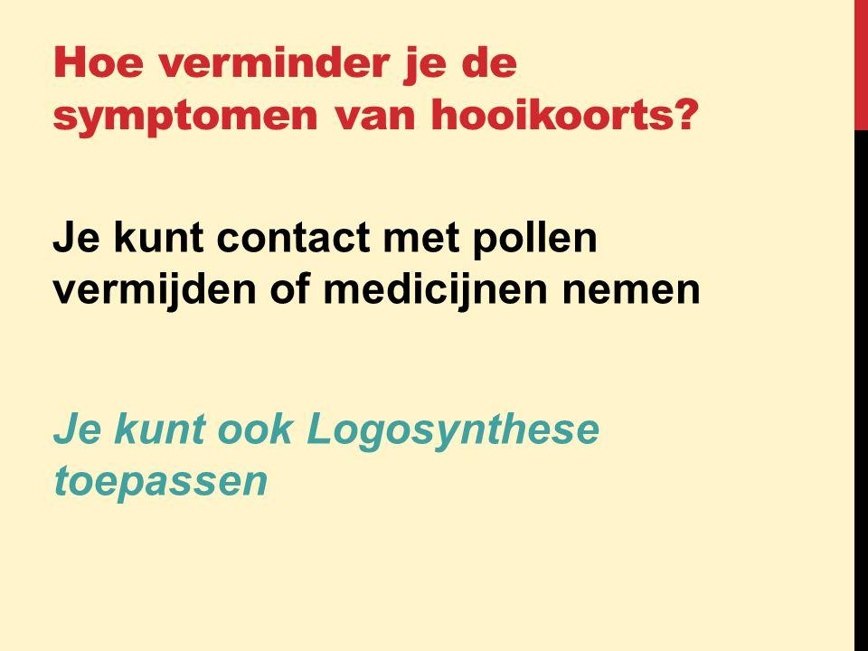 Hoe verminder je de symptomen van hooikoorts? Je kunt contact met pollen vermijden of medicijnen nemen Je kunt ook Logosynthese toepassen