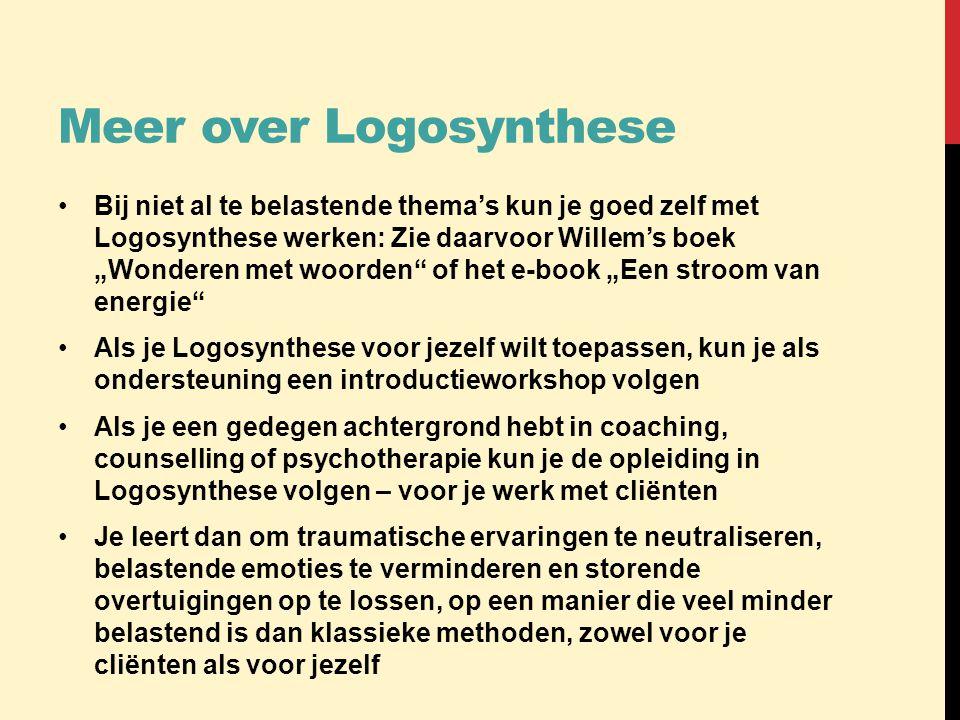 """Meer over Logosynthese •Bij niet al te belastende thema's kun je goed zelf met Logosynthese werken: Zie daarvoor Willem's boek """"Wonderen met woorden"""""""