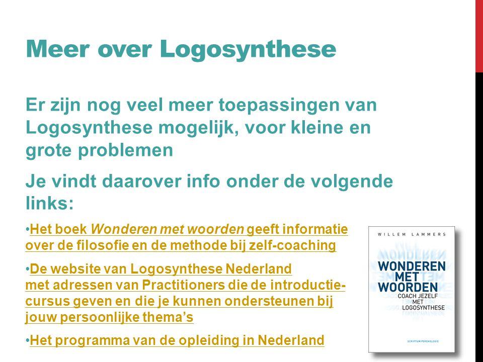 Meer over Logosynthese Er zijn nog veel meer toepassingen van Logosynthese mogelijk, voor kleine en grote problemen Je vindt daarover info onder de vo