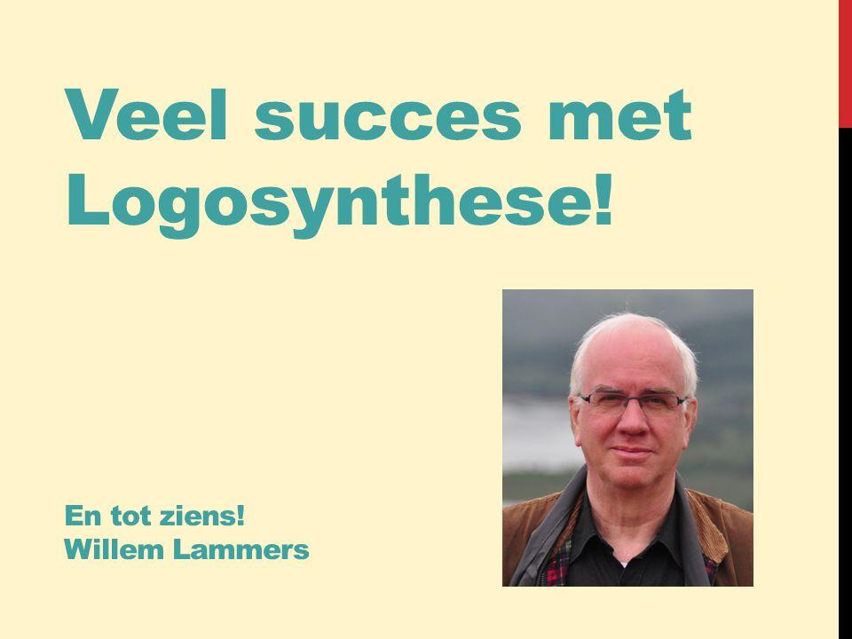 Veel succes met Logosynthese! En tot ziens! Willem Lammers