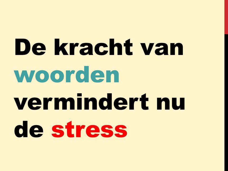 De kracht van woorden vermindert nu de stress