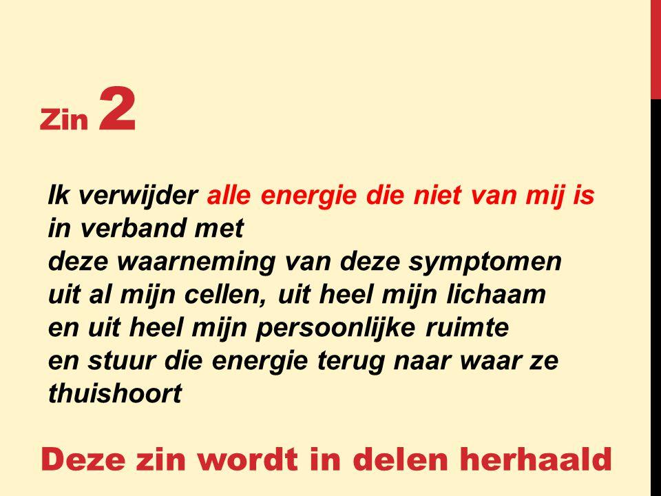 Zin 2 Ik verwijder alle energie die niet van mij is in verband met deze waarneming van deze symptomen uit al mijn cellen, uit heel mijn lichaam en uit