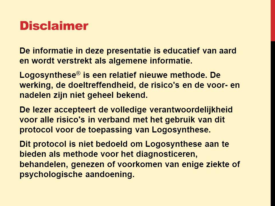 Disclaimer De informatie in deze presentatie is educatief van aard en wordt verstrekt als algemene informatie. Logosynthese ® is een relatief nieuwe m