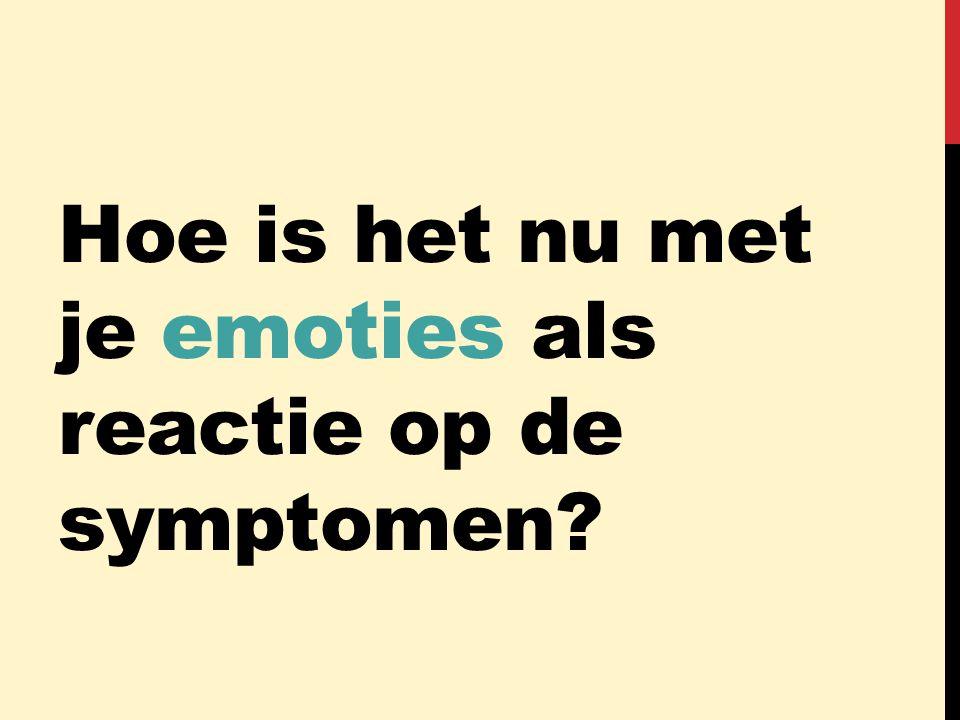 Hoe is het nu met je emoties als reactie op de symptomen?
