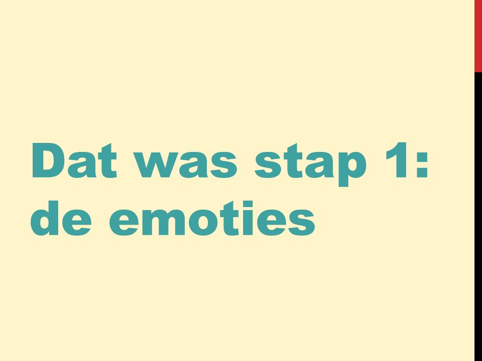 Dat was stap 1: de emoties