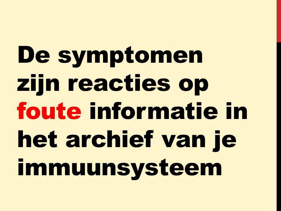 De symptomen zijn reacties op foute informatie in het archief van je immuunsysteem