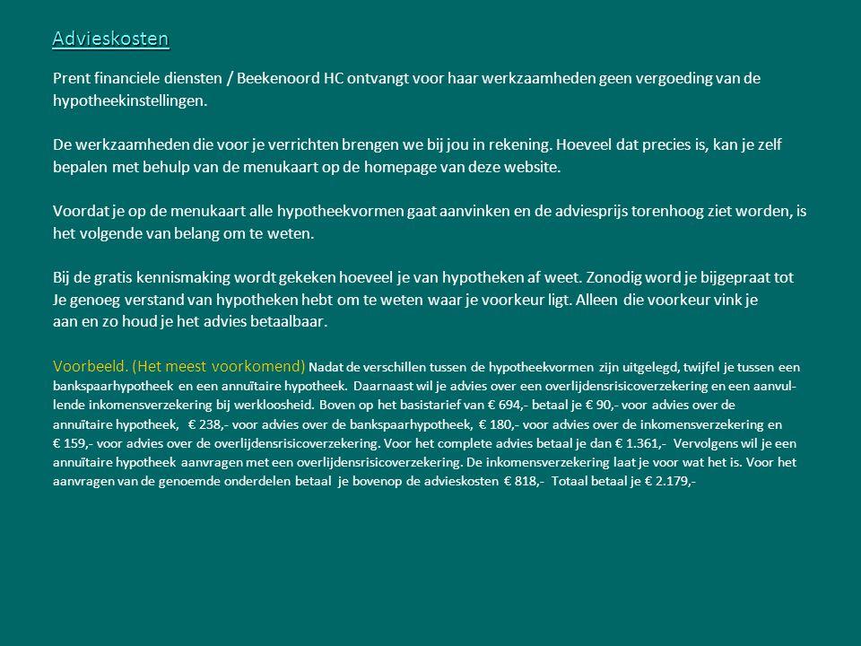 Advieskosten Prent financiele diensten / Beekenoord HC ontvangt voor haar werkzaamheden geen vergoeding van de hypotheekinstellingen. De werkzaamheden