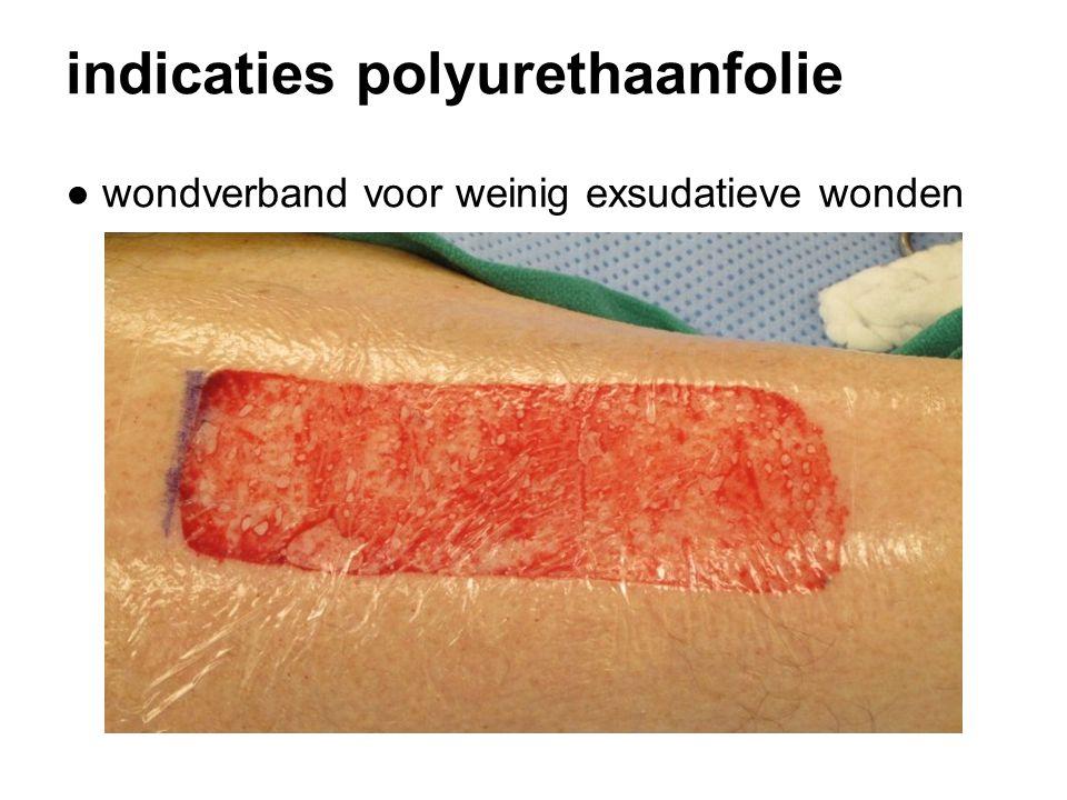 indicaties polyurethaanfolie ● wondverband voor weinig exsudatieve wonden