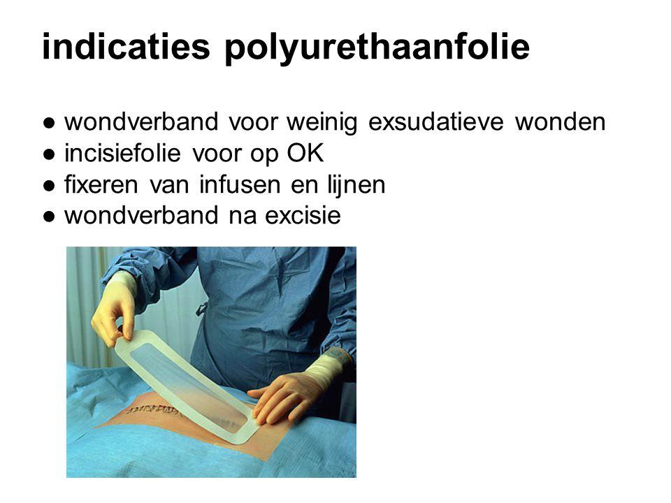 indicaties polyurethaanfolie ● wondverband voor weinig exsudatieve wonden ● incisiefolie voor op OK ● fixeren van infusen en lijnen ● wondverband na excisie