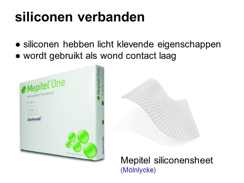 siliconen verbanden ● siliconen hebben licht klevende eigenschappen ● wordt gebruikt als wond contact laag Mepitel siliconensheet (Mölnlycke)