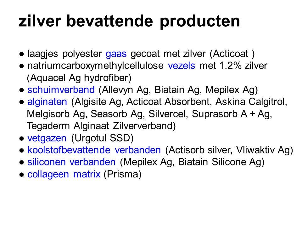 zilver bevattende producten ● laagjes polyester gaas gecoat met zilver (Acticoat ) ● natriumcarboxymethylcellulose vezels met 1.2% zilver (Aquacel Ag hydrofiber) ● schuimverband (Allevyn Ag, Biatain Ag, Mepilex Ag) ● alginaten (Algisite Ag, Acticoat Absorbent, Askina Calgitrol, Melgisorb Ag, Seasorb Ag, Silvercel, Suprasorb A + Ag, Tegaderm Alginaat Zilververband) ● vetgazen (Urgotul SSD) ● koolstofbevattende verbanden (Actisorb silver, Vliwaktiv Ag) ● siliconen verbanden (Mepilex Ag, Biatain Silicone Ag) ● collageen matrix (Prisma)