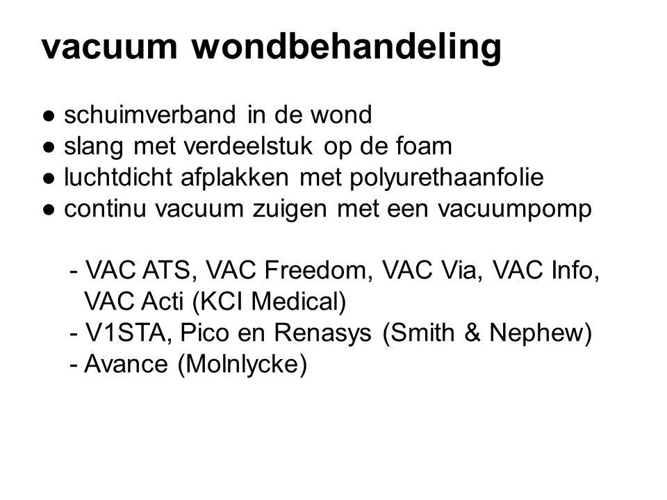 vacuum wondbehandeling ● schuimverband in de wond ● slang met verdeelstuk op de foam ● luchtdicht afplakken met polyurethaanfolie ● continu vacuum zuigen met een vacuumpomp - VAC ATS, VAC Freedom, VAC Via, VAC Info, VAC Acti (KCI Medical) - V1STA, Pico en Renasys (Smith & Nephew) - Avance (Molnlycke)