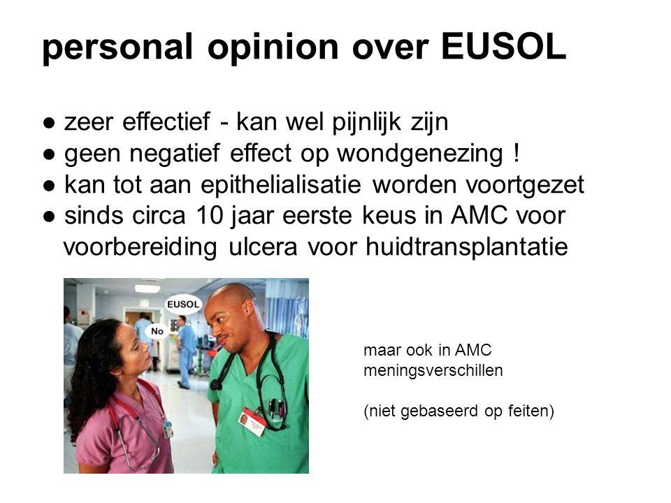 personal opinion over EUSOL ● zeer effectief - kan wel pijnlijk zijn ● geen negatief effect op wondgenezing .