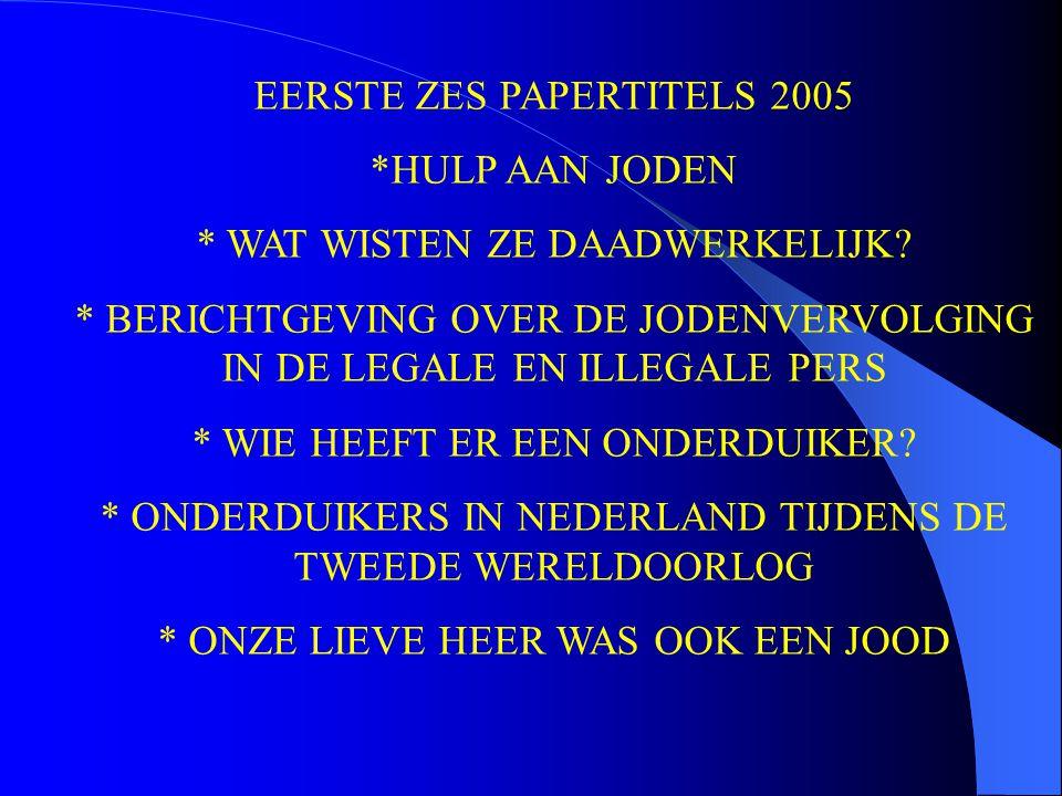 EERSTE ZES PAPERTITELS 2005 *HULP AAN JODEN * WAT WISTEN ZE DAADWERKELIJK? * BERICHTGEVING OVER DE JODENVERVOLGING IN DE LEGALE EN ILLEGALE PERS * WIE