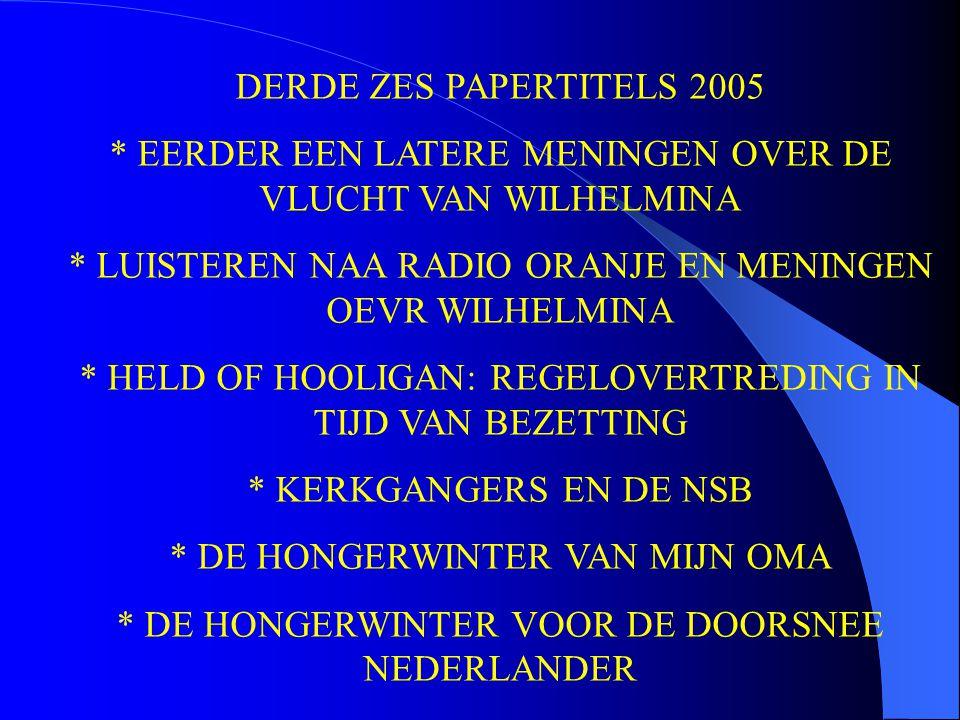 DERDE ZES PAPERTITELS 2005 * EERDER EEN LATERE MENINGEN OVER DE VLUCHT VAN WILHELMINA * LUISTEREN NAA RADIO ORANJE EN MENINGEN OEVR WILHELMINA * HELD