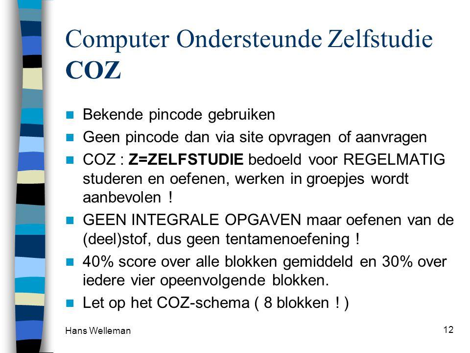 Computer Ondersteunde Zelfstudie COZ  Bekende pincode gebruiken  Geen pincode dan via site opvragen of aanvragen  COZ : Z=ZELFSTUDIE bedoeld voor REGELMATIG studeren en oefenen, werken in groepjes wordt aanbevolen .