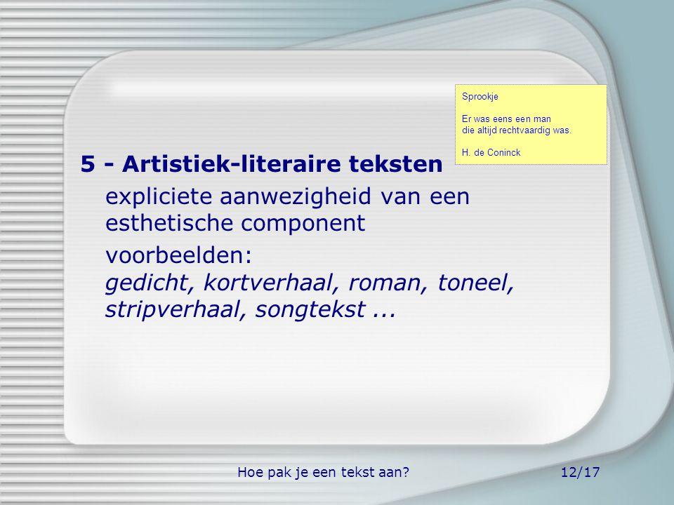 Hoe pak je een tekst aan?12/17 5 - Artistiek-literaire teksten expliciete aanwezigheid van een esthetische component voorbeelden: gedicht, kortverhaal