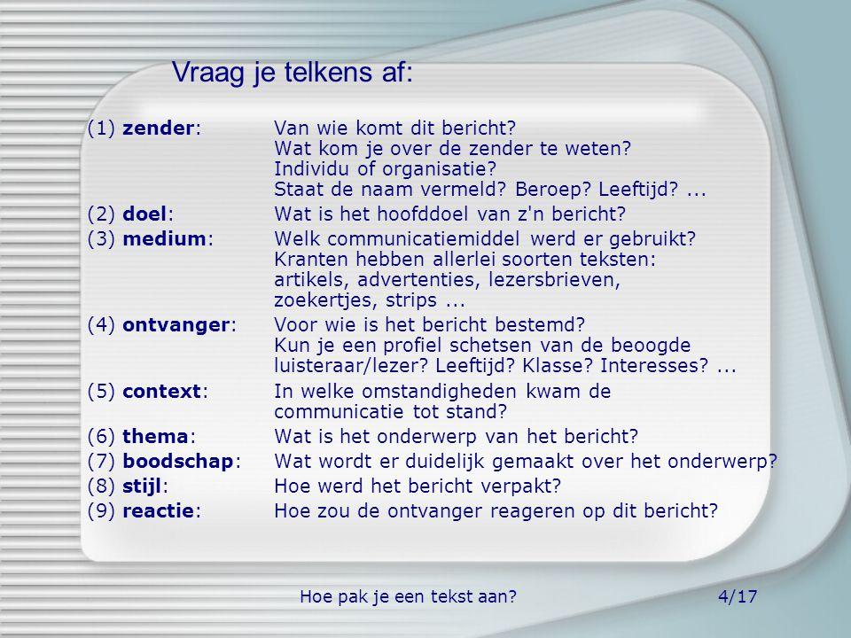 Hoe pak je een tekst aan?4/17 (1) zender: Van wie komt dit bericht? Wat kom je over de zender te weten? Individu of organisatie? Staat de naam vermeld