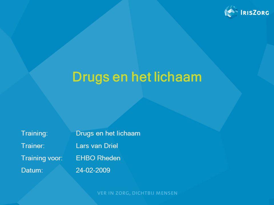 Drugs en het lichaam Training:Drugs en het lichaam Trainer:Lars van Driel Training voor:EHBO Rheden Datum:24-02-2009