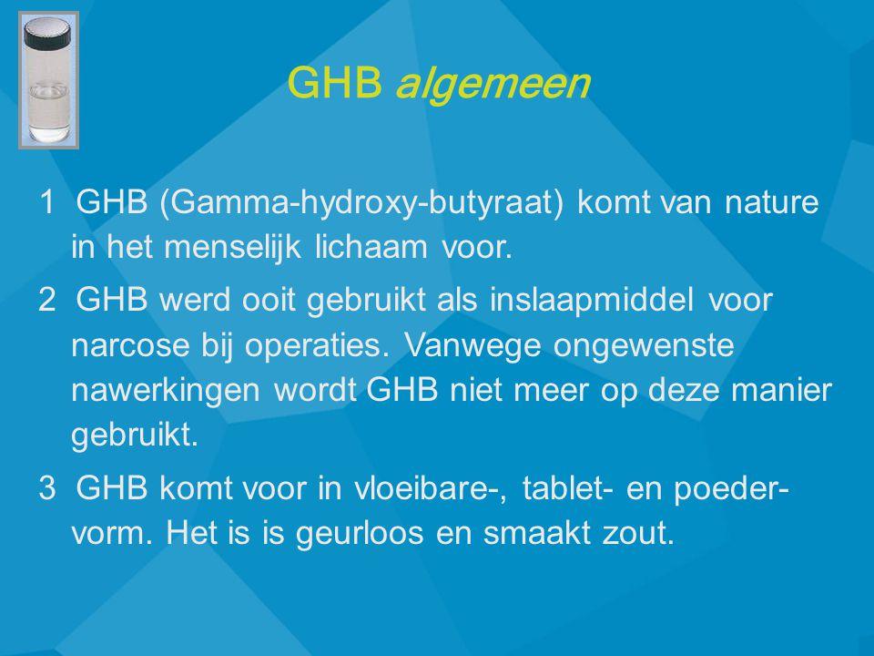 1 GHB (Gamma-hydroxy-butyraat) komt van nature in het menselijk lichaam voor. 2 GHB werd ooit gebruikt als inslaapmiddel voor narcose bij operaties. V