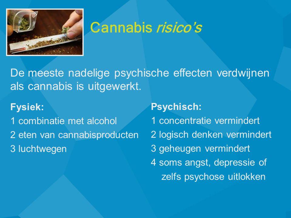 Fysiek: 1 combinatie met alcohol 2 eten van cannabisproducten 3 luchtwegen Psychisch: 1 concentratie vermindert 2 logisch denken vermindert 3 geheugen vermindert 4 soms angst, depressie of zelfs psychose uitlokken De meeste nadelige psychische effecten verdwijnen als cannabis is uitgewerkt.