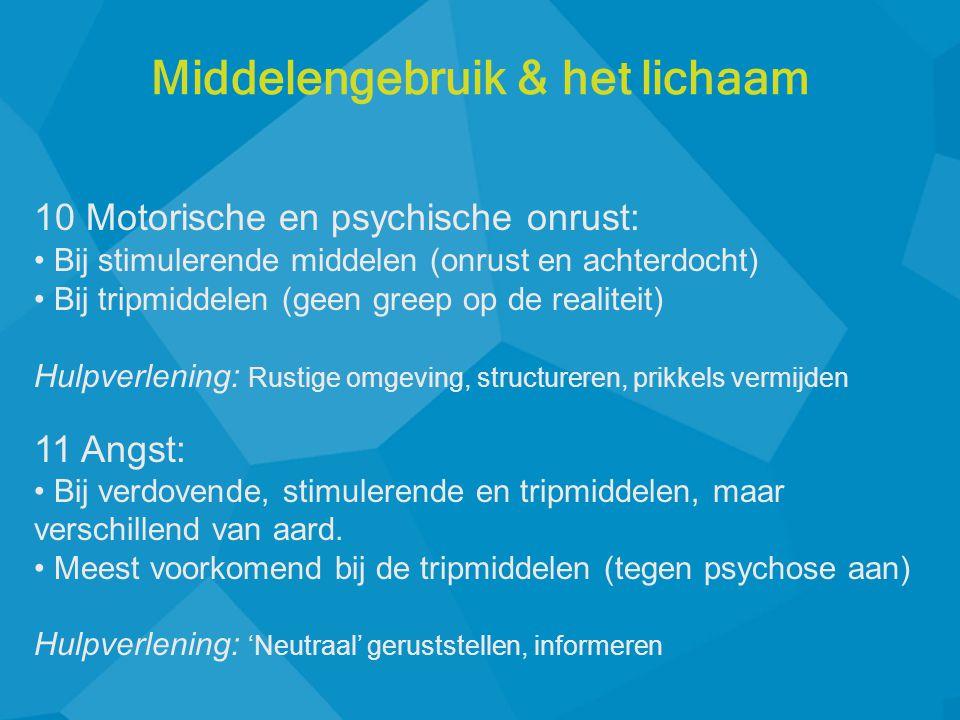10 Motorische en psychische onrust: • Bij stimulerende middelen (onrust en achterdocht) • Bij tripmiddelen (geen greep op de realiteit) Hulpverlening: