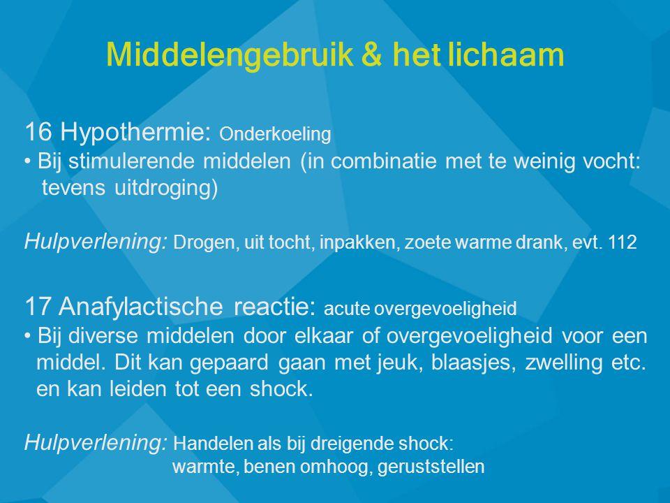 16 Hypothermie: Onderkoeling • Bij stimulerende middelen (in combinatie met te weinig vocht: tevens uitdroging) Hulpverlening: Drogen, uit tocht, inpakken, zoete warme drank, evt.