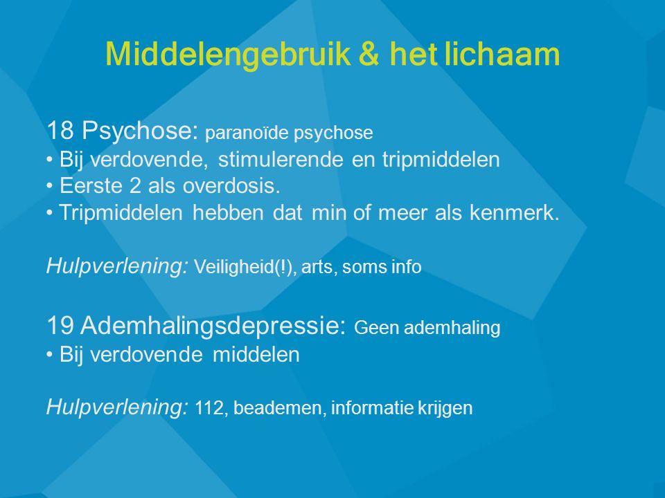 18 Psychose: paranoïde psychose • Bij verdovende, stimulerende en tripmiddelen • Eerste 2 als overdosis. • Tripmiddelen hebben dat min of meer als ken