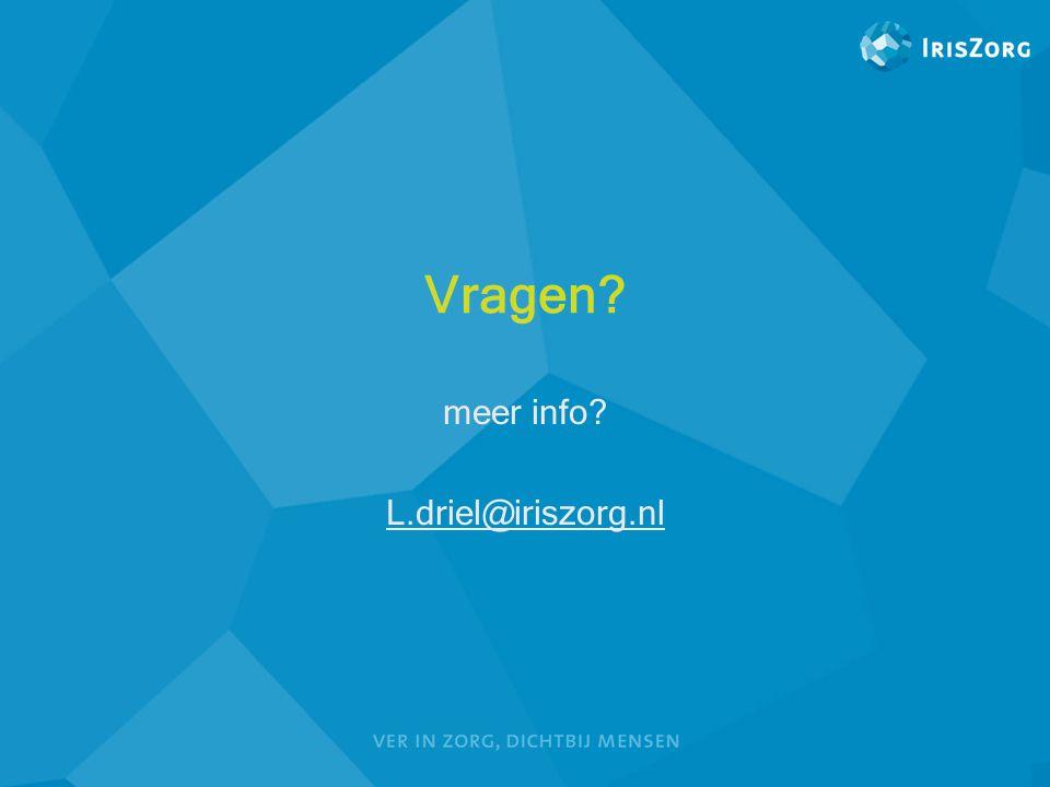 Vragen? meer info? L.driel@iriszorg.nl