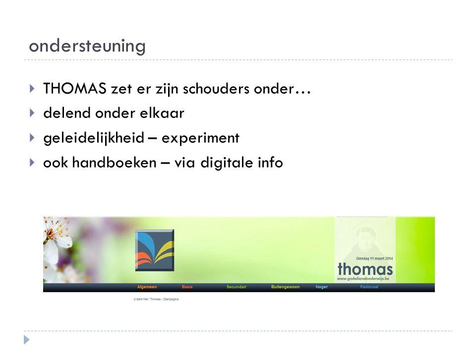 ondersteuning  THOMAS zet er zijn schouders onder…  delend onder elkaar  geleidelijkheid – experiment  ook handboeken – via digitale info