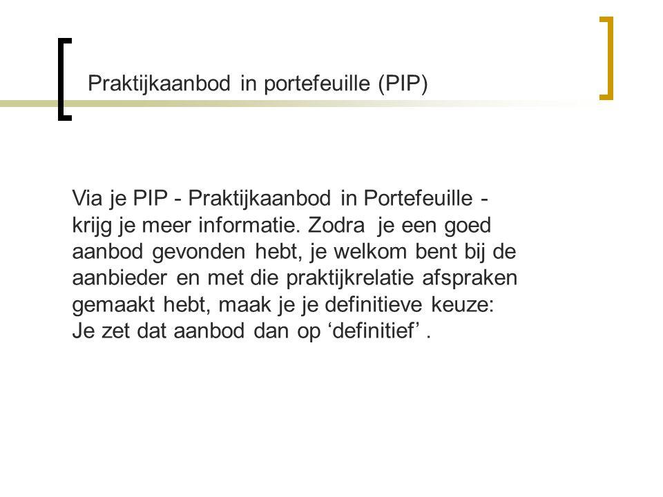 Praktijkaanbod in portefeuille (PIP) Via je PIP - Praktijkaanbod in Portefeuille - krijg je meer informatie. Zodra je een goed aanbod gevonden hebt, j