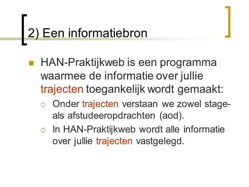 2) Een informatiebron  HAN-Praktijkweb is een programma waarmee de informatie over jullie trajecten toegankelijk wordt gemaakt:  Onder trajecten ver