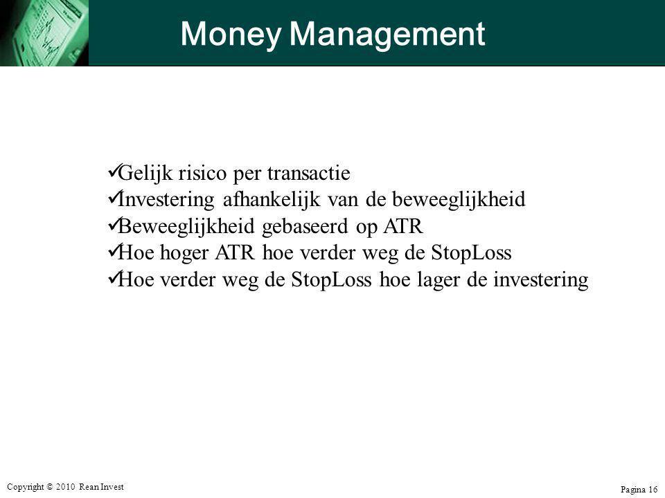 Copyright © 2010 Rean Invest Pagina 16 Money Management  Gelijk risico per transactie  Investering afhankelijk van de beweeglijkheid  Beweeglijkhei