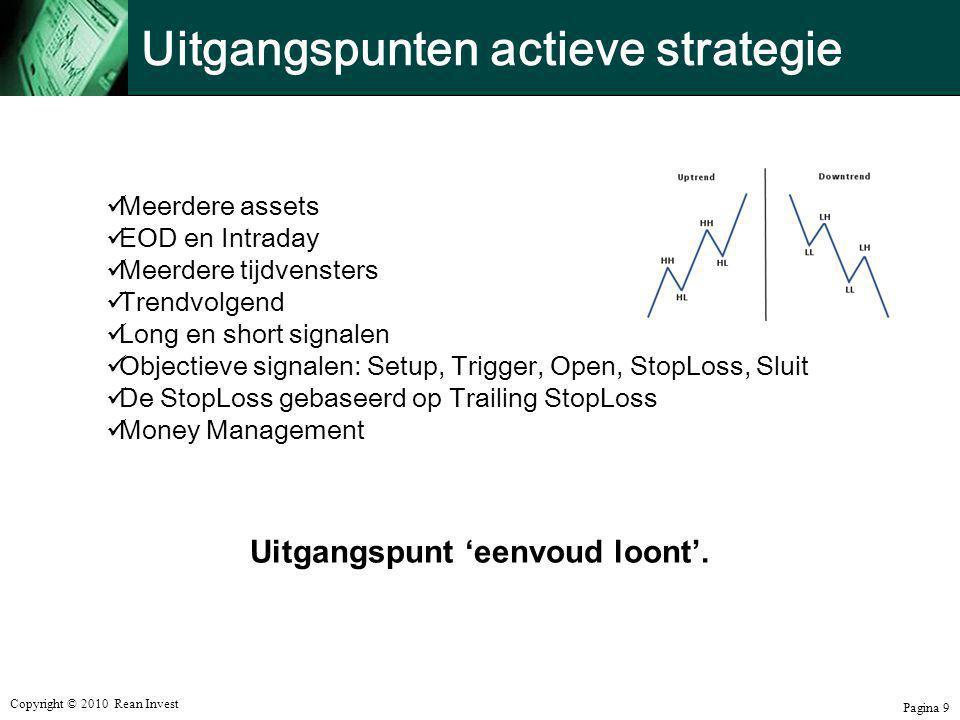 Copyright © 2010 Rean Invest Pagina 9 Uitgangspunten actieve strategie  Meerdere assets  EOD en Intraday  Meerdere tijdvensters  Trendvolgend  Lo