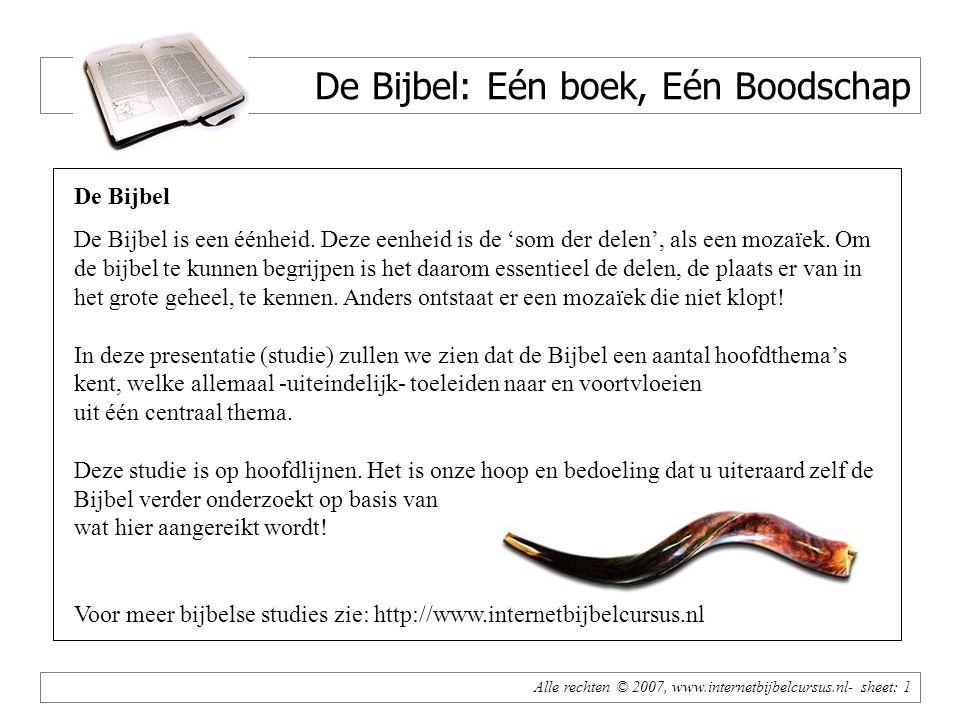 Alle rechten © 2007, www.internetbijbelcursus.nl- sheet: 1 De Bijbel: Eén boek, Eén Boodschap De Bijbel De Bijbel is een éénheid.