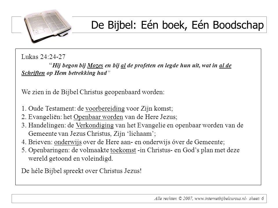 Alle rechten © 2007, www.internetbijbelcursus.nl- sheet: 7 De Bijbel: Eén boek, Eén Boodschap D.