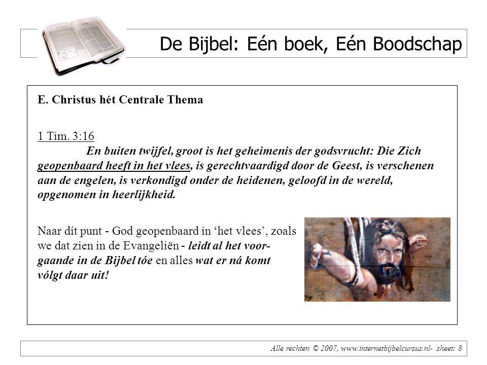 Alle rechten © 2007, www.internetbijbelcursus.nl- sheet: 8 De Bijbel: Eén boek, Eén Boodschap E. Christus hét Centrale Thema 1 Tim. 3:16 En buiten twi