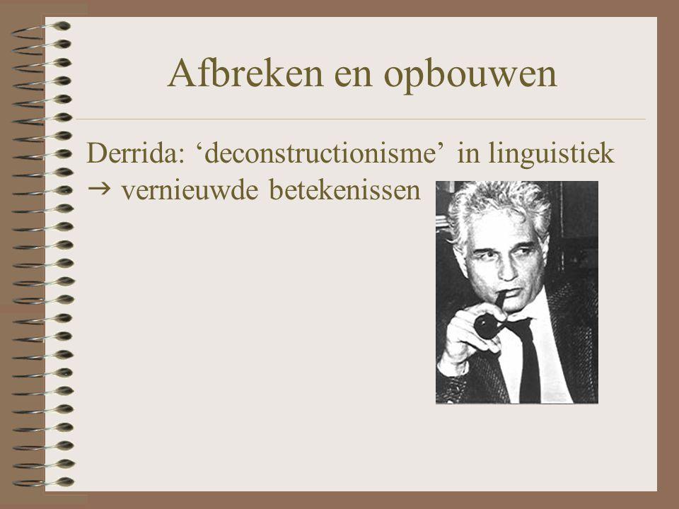 Afbreken en opbouwen Derrida: 'deconstructionisme' in linguistiek  vernieuwde betekenissen